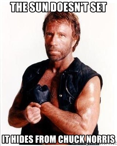 Chuck Norris  - The sun doesn't set It hides from chuck norris