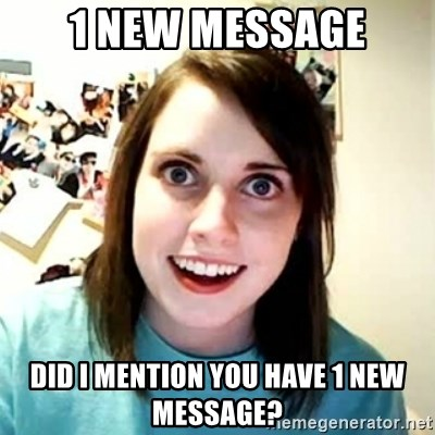 Overly Attached Girlfriend 2 - 1 new message did I mention you have 1 new message?