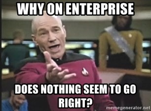 Picard Wtf - Why on enterprise does nothing seem to go right?