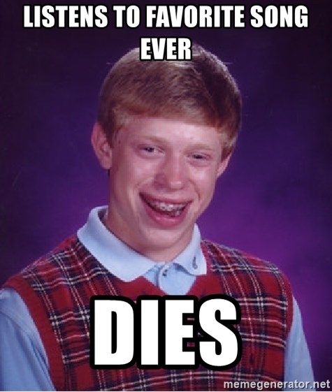 Bad Luck Brian - Listens to favorite song ever Dies