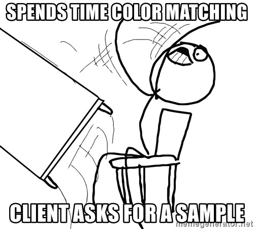 Desk Flip Rage Guy - spends time color matching client asks for a sample
