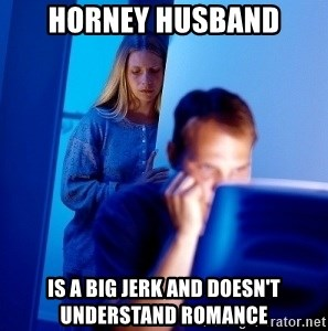 Internet Husband - horney husband is a big jerk and doesn't understand romance