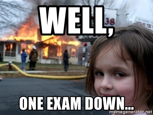 Disaster Girl - Well, one exam down...
