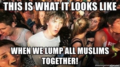 -Sudden Clarity Clarence - This is what it looks like when we lump all Muslims together!