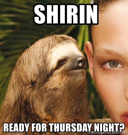 The Rape Sloth -  Shirin ready for thursday night?