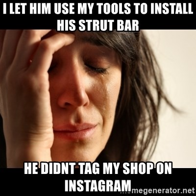 crying girl sad - I let him use my tools to install his strut bar He didnt tag my shop on instagram
