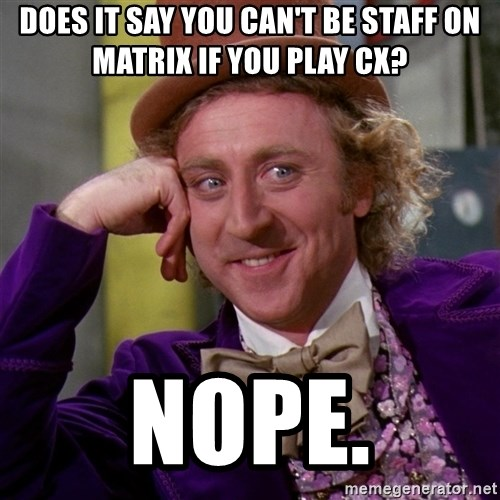 Willy Wonka - Does it say you can't be staff on matrix if you play cx? nope.