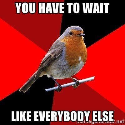Retail Robin - You have to wait like everybody else