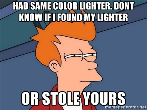 Futurama Fry - Had same color lightEr. Dont know if i found my lighter Or stole yours