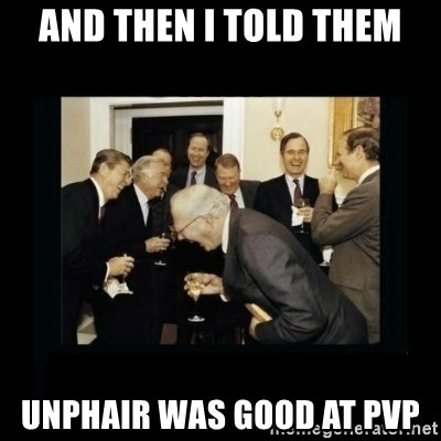 Rich Men Laughing - and then i told them unphair was good at pvp