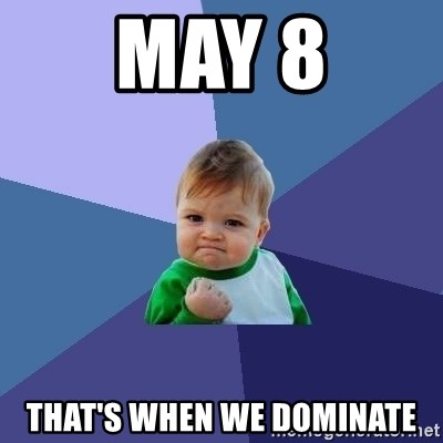 Success Kid - May 8 That's when we dominate