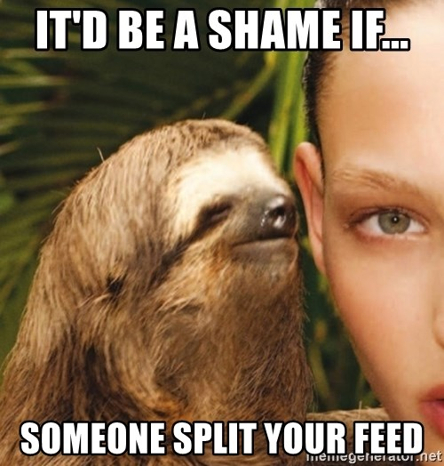 The Rape Sloth - IT'D BE A SHAME IF... SOMEONE SPLIT YOUR FEED