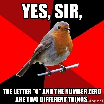 "Retail Robin - YEs, sir, The Letter ""O"" and the Number Zero are two different things."