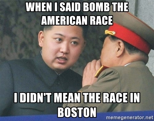 What Do You Mean....Kim Jong Un - When I said bomb the american race I didn't mean the race in boston