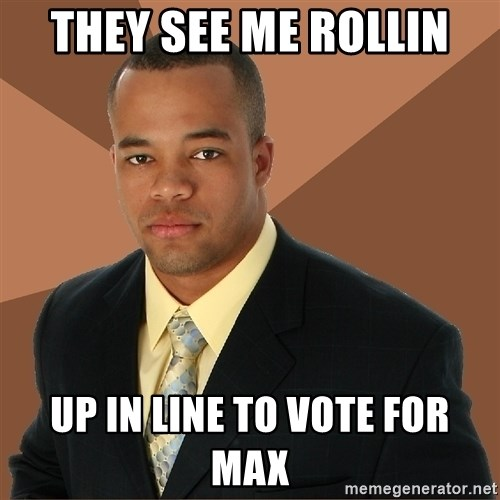 Successful Black Man - they see me rollin up in line to vote for max