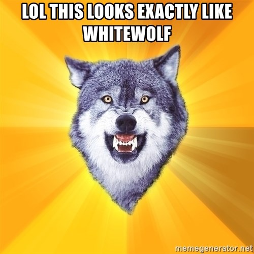 Courage Wolf - LOL this looks exactly like whitewolf