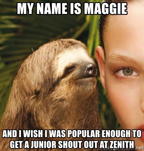 The Rape Sloth - My name is Maggie And I wish I was popular enough to get a junior shout out at zenith