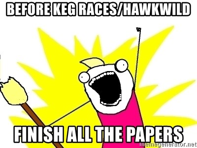 X ALL THE THINGS - before keg races/Hawkwild finish all the papers
