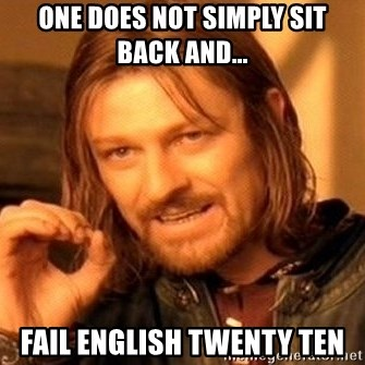 One Does Not Simply - One does not simply sit back and... fail english twenty ten