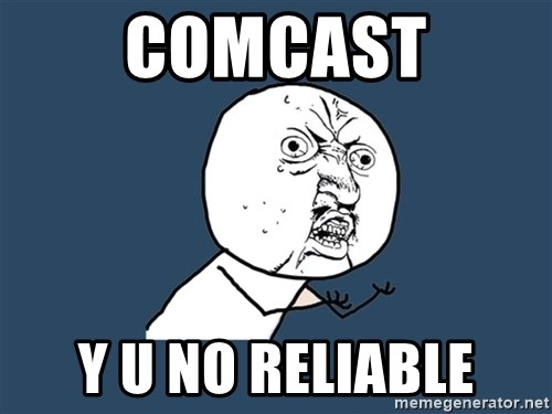 Y U No - comcast y u no reliable