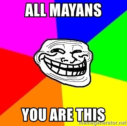 Trollface - All Mayans You are this