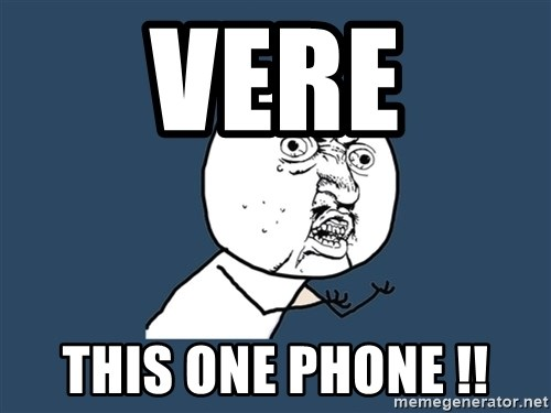 Y U No - Vere This One phone !!
