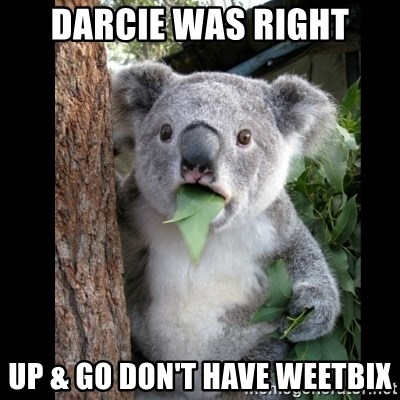 Koala can't believe it - Darcie was right Up & go don't have weetbix