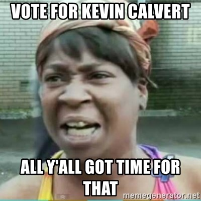 Sweet Brown Meme - Vote for Kevin Calvert  All y'all got time for thAt