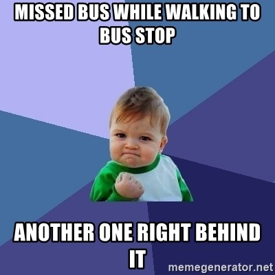 Success Kid - Missed bus while walking to bus stop another one right behind it