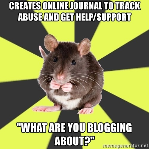 "Survivor Rat - Creates online journal to track abuse and Get help/support ""WHAT ARE YOU BLOGGING ABOUT?"""
