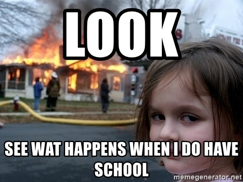 Disaster Girl - look  See wat happens when i do have school
