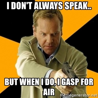 jack bauer new - I don't always speak.. but when i do, i gasp for air