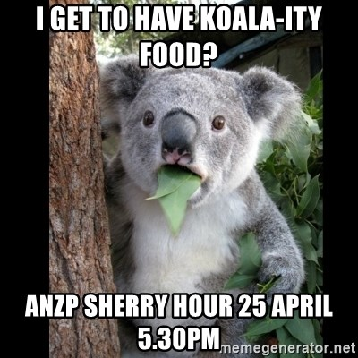 Koala can't believe it - i get to have koala-ity food? anzp sherry hour 25 april 5.30pm