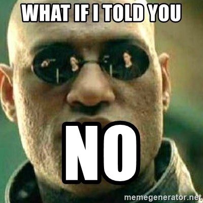 What If I Told You - What if i told you no