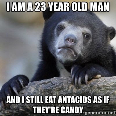 Confession Bear - i am a 23 year old man and i still eat antacids as if they're candy