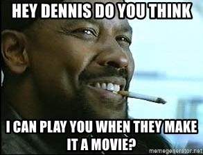 Denzel Washington Cigarette - hey dennis do you think i can play you when they make it a movie?