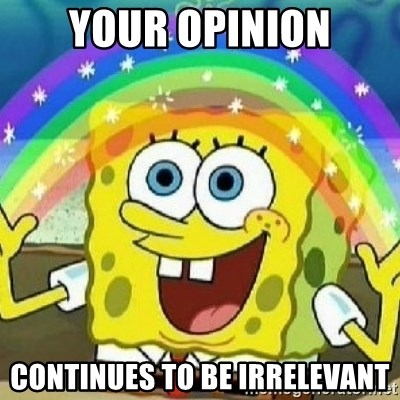 Spongebob - Nobody Cares! - Your opinion Continues to be irrelevant