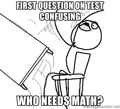 Desk Flip Rage Guy - First question on test confusing Who needs math?