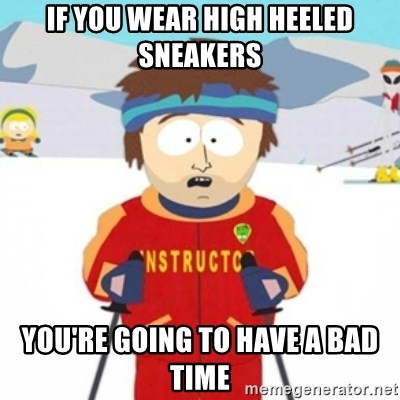 Bad time ski instructor 1 - If you wear high heeled sneakers you're going to have a bad time