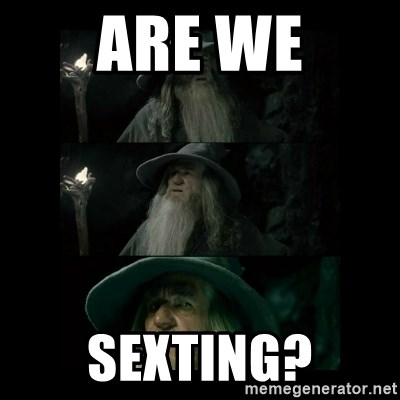 Confused Gandalf - are we sexting?