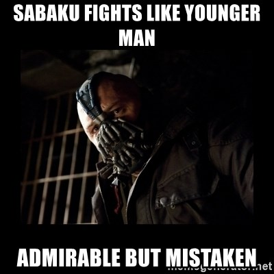 Bane Meme - sabaku fights like younger man admirable but mistaken