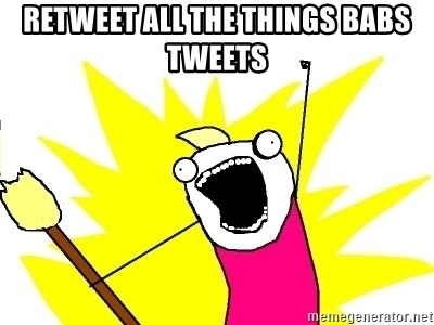 X ALL THE THINGS - retweet all the things babs tweets