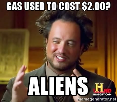 Ancient Aliens - Gas used to cost $2.oo? ALiens