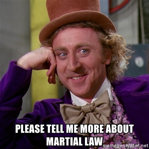 Willy Wonka -  please tell me more about martial law