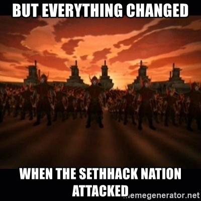 until the fire nation attacked. - But everything changed when the sethhack nation attacked