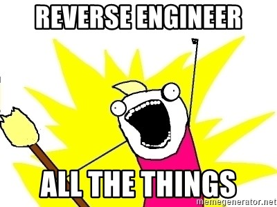 X ALL THE THINGS - Reverse Engineer ALL the things