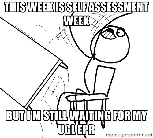 Desk Flip Rage Guy - this week is self assessment week but i'm still waiting for my ugl epr