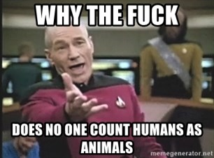 Picard Wtf - why the fuck does no one count humans as animals