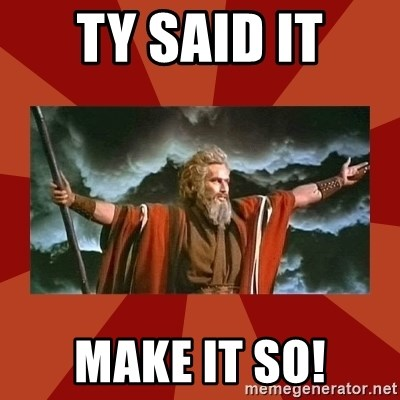 Then Moses said... - ty said it make it so!