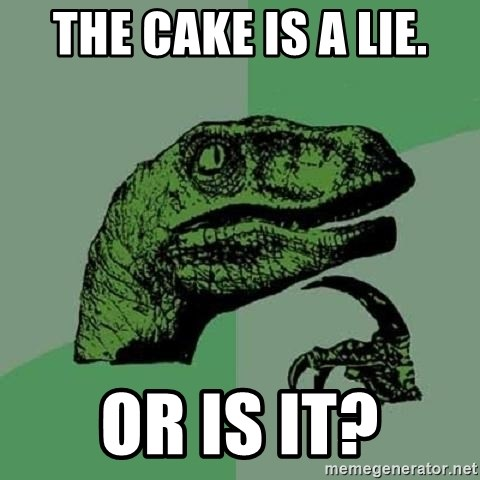 Philosoraptor - The cake is a lie. Or is it?